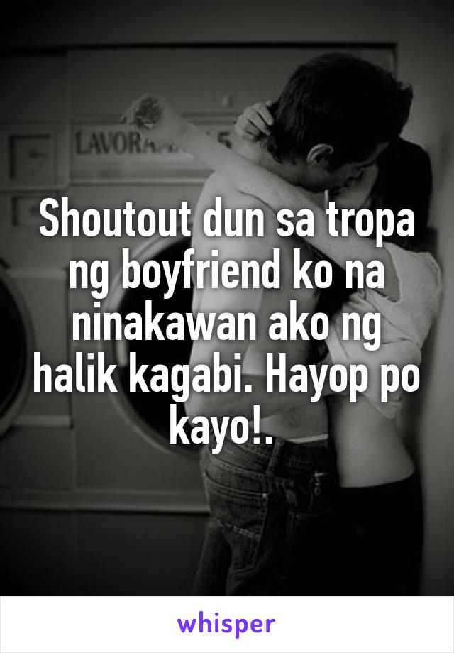 Shoutout dun sa tropa ng boyfriend ko na ninakawan ako ng halik kagabi. Hayop po kayo!.