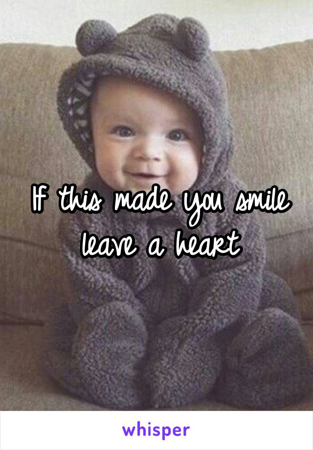 If this made you smile leave a heart