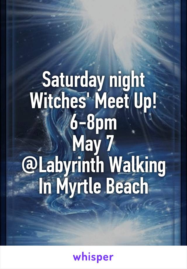 Saturday night Witches' Meet Up! 6-8pm May 7 @Labyrinth Walking In Myrtle Beach