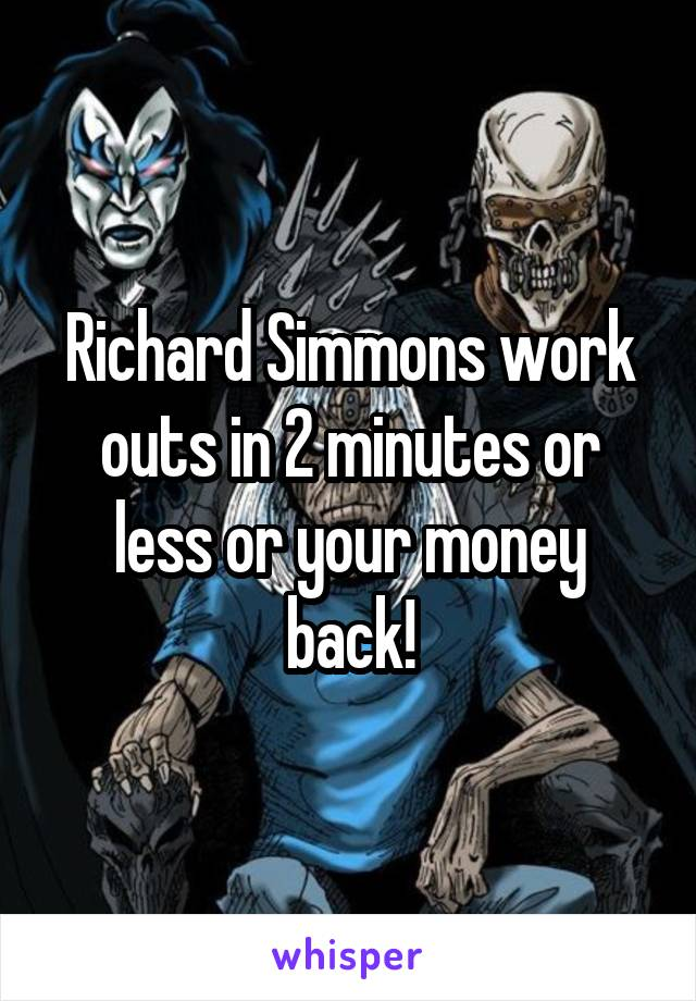 Richard Simmons work outs in 2 minutes or less or your money back!