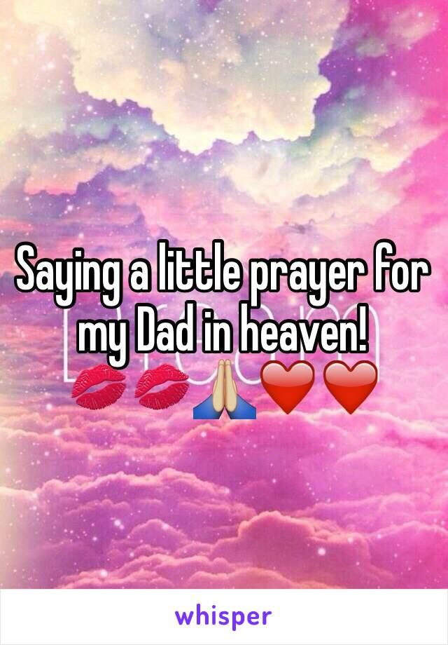 Saying a little prayer for my Dad in heaven!  💋💋🙏🏼❤️❤️
