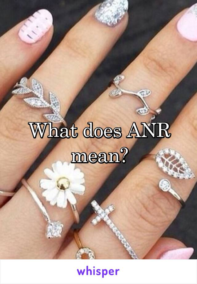 What does anr mean