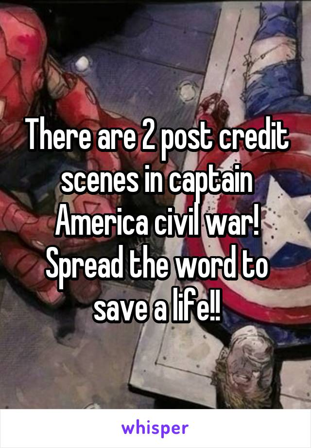 There are 2 post credit scenes in captain America civil war! Spread the word to save a life!!