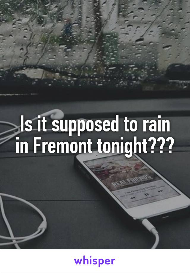 Is it supposed to rain in Fremont tonight???