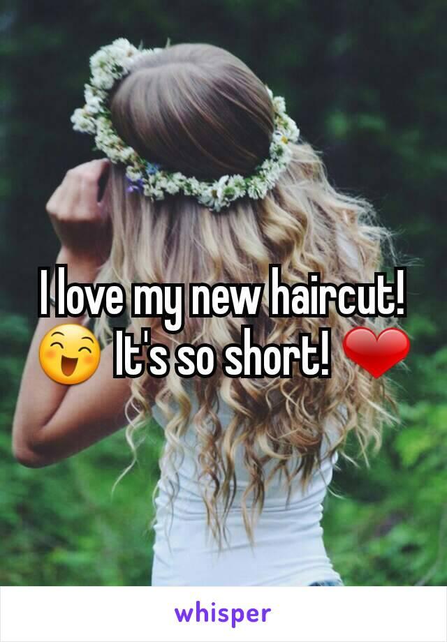 I love my new haircut! 😄 It's so short! ❤