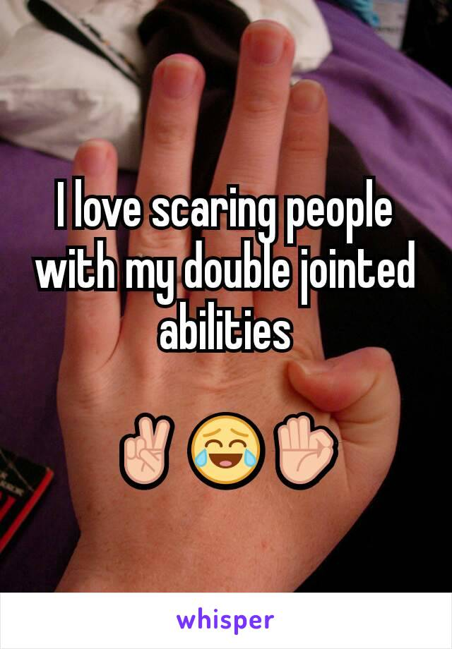 I love scaring people with my double jointed abilities  ✌ 😂 👌