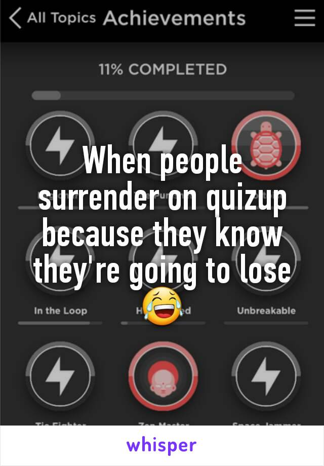 When people surrender on quizup because they know they're going to lose 😂