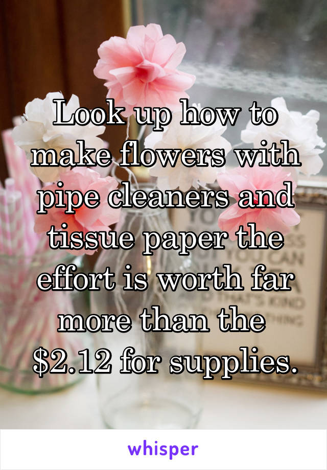 Look Up How To Make Flowers With Pipe Cleaners And Tissue Paper The
