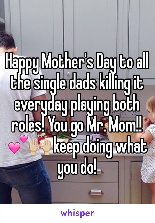 Happy Mother's Day to all the single dads killing it everyday playing both roles! You go Mr. Mom!! 💕🙌🏼 keep doing what you do!