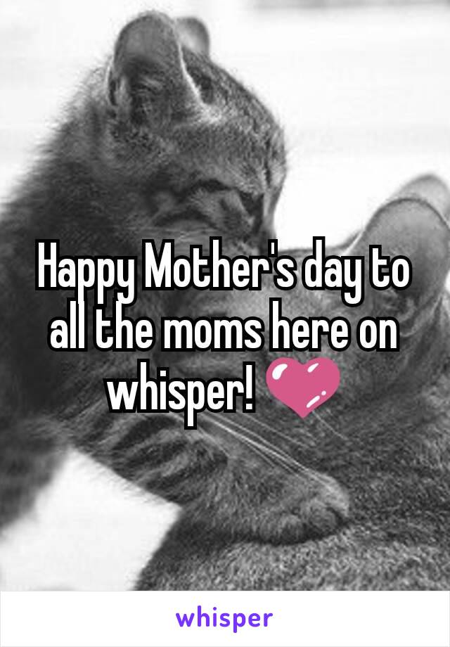 Happy Mother's day to all the moms here on whisper! 💜