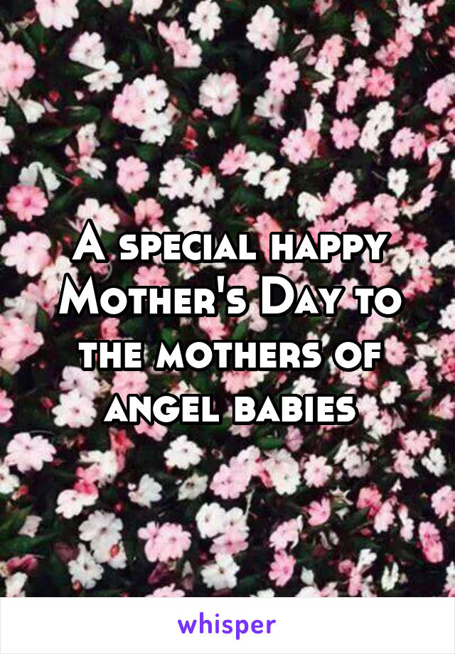 A special happy Mother's Day to the mothers of angel babies