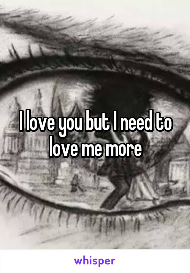 I love you but I need to love me more