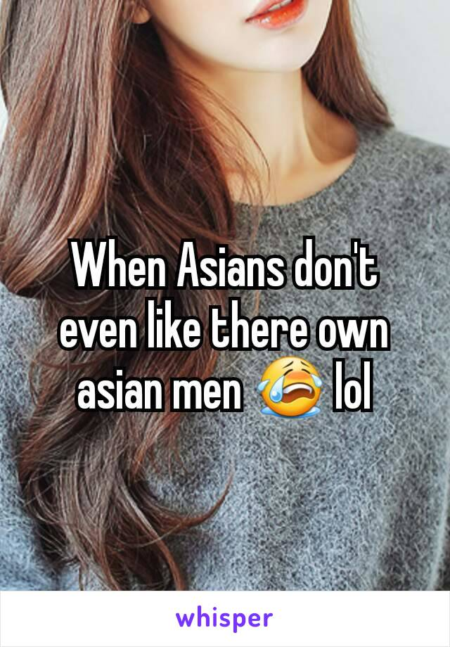 When Asians don't even like there own asian men 😭 lol