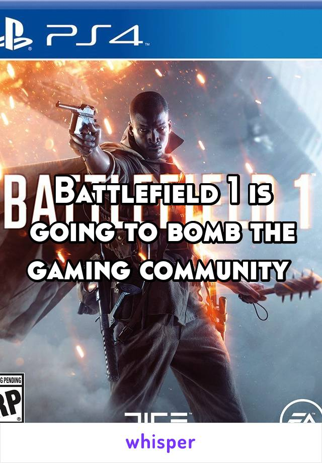 Battlefield 1 is going to bomb the gaming community
