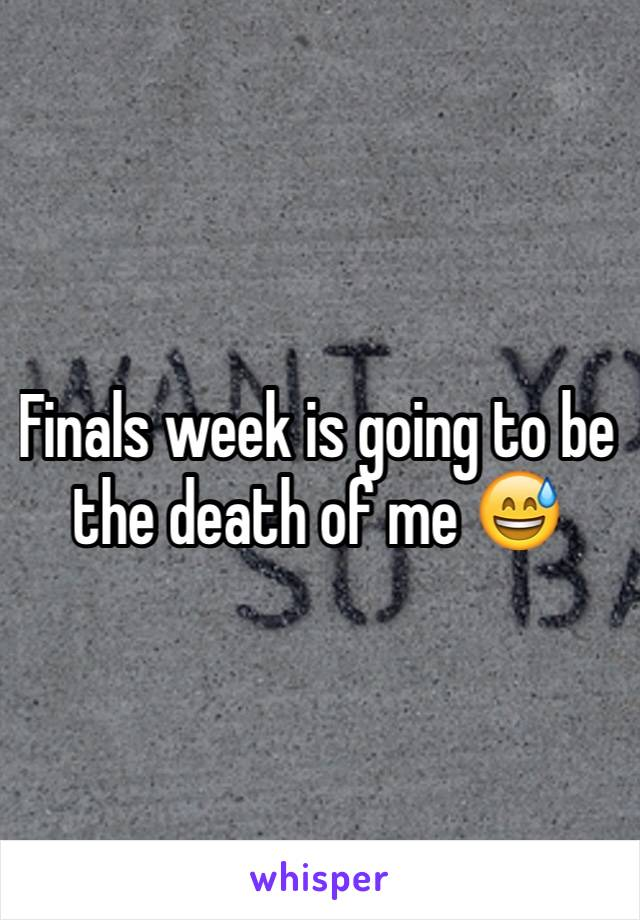 Finals week is going to be the death of me 😅