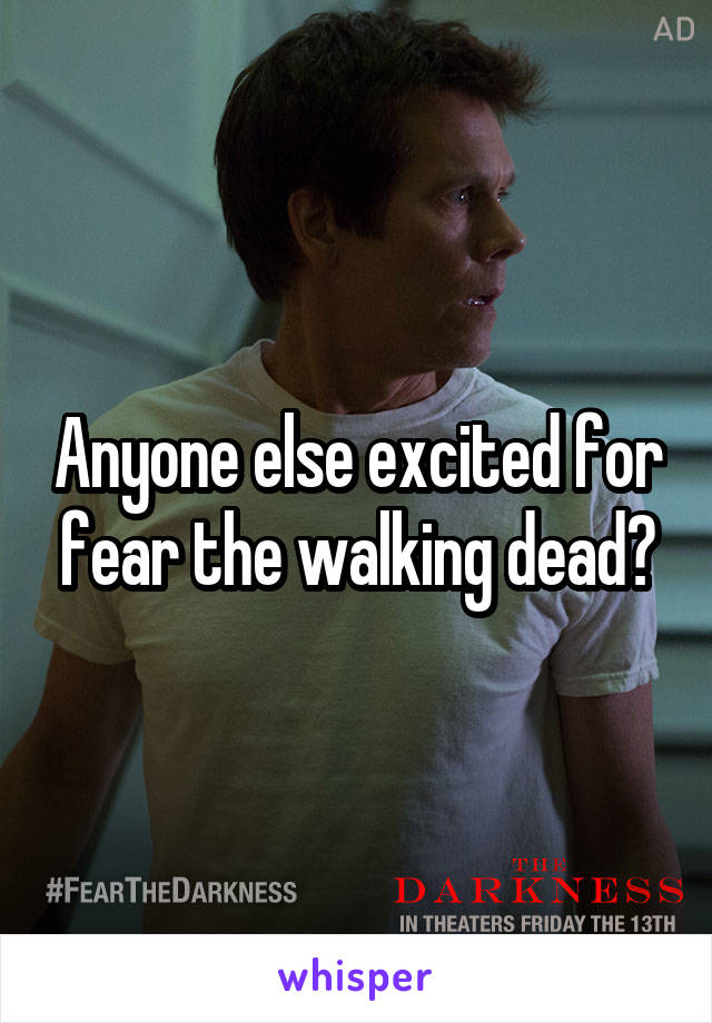 Anyone else excited for fear the walking dead?