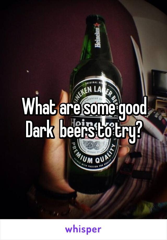 What are some good Dark  beers to try?