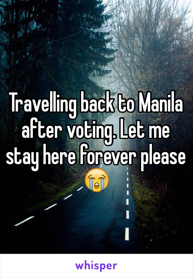 Travelling back to Manila after voting. Let me stay here forever please 😭