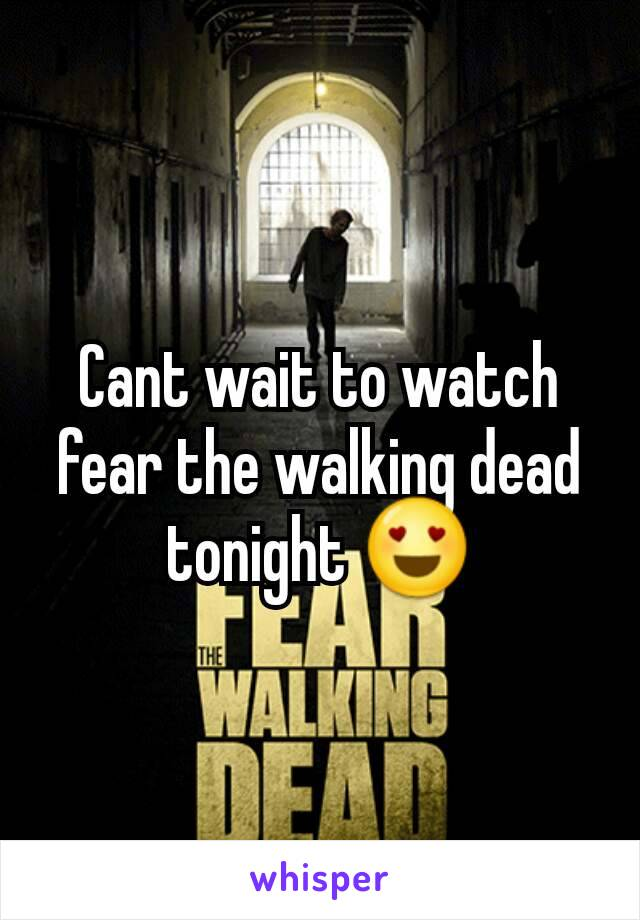 Cant wait to watch fear the walking dead tonight 😍