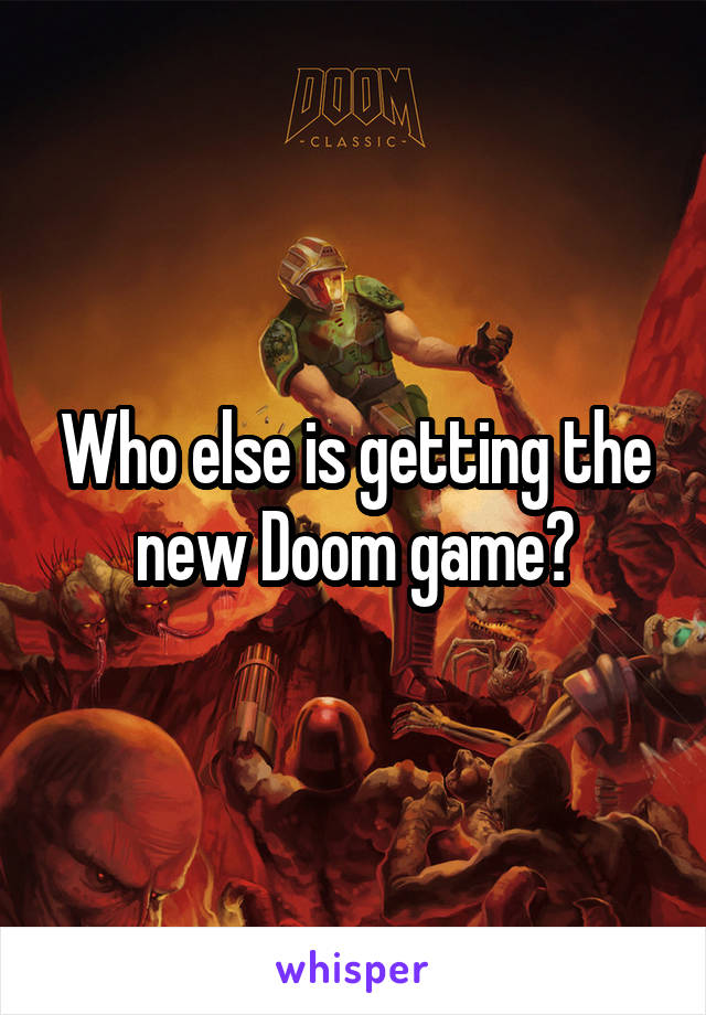 Who else is getting the new Doom game?