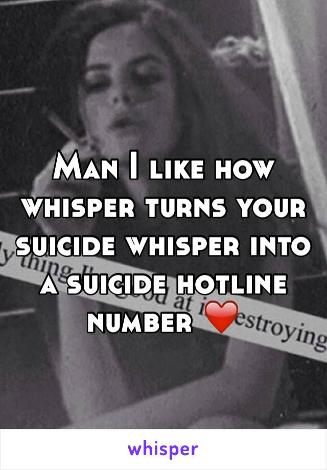 Man I like how whisper turns your suicide whisper into a suicide hotline number ❤️