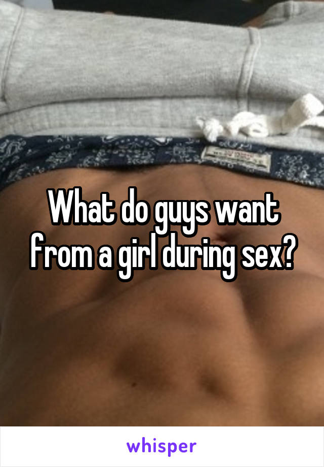 What do guys want during sex