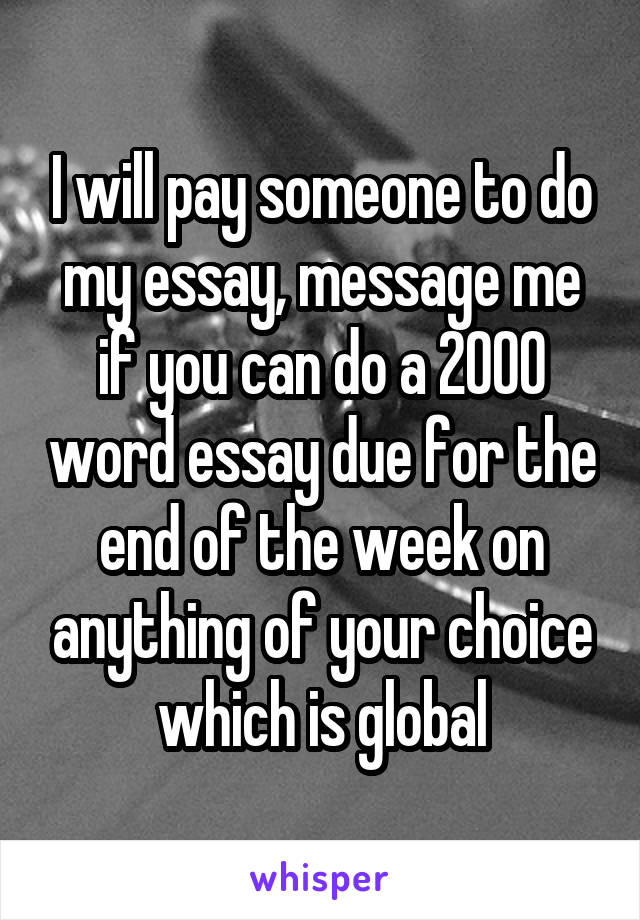 pay someone to do an essay Need to find a good place to pay to write essay this is just the right one – with excellent writers, low rates, and quality guarantees give it a try today.