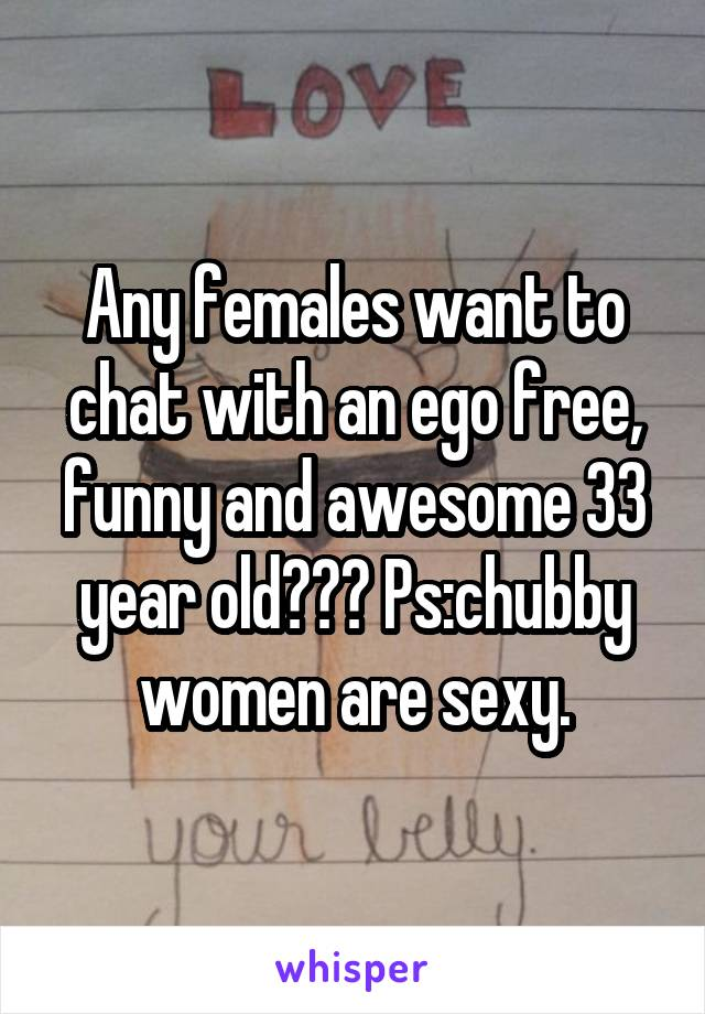 want to chat with females