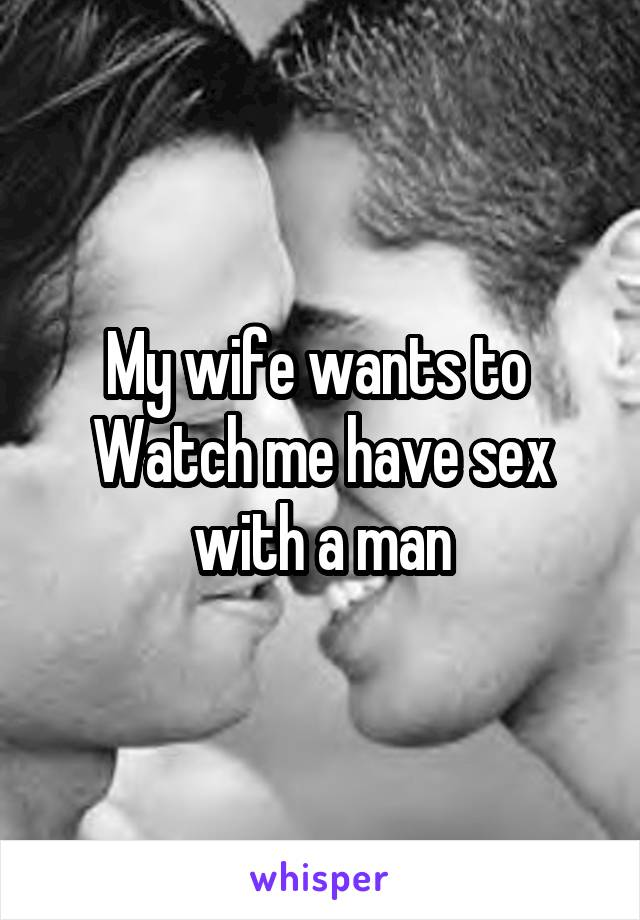 My wife wants sex with other men