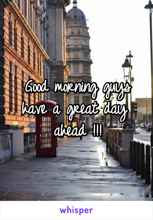 Good morning guys have a great day  ahead !!!