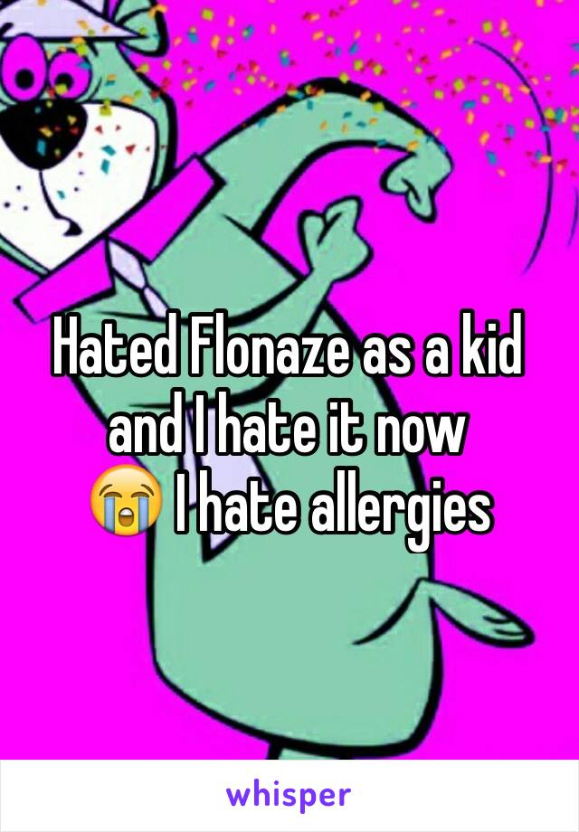 Hated Flonaze as a kid and I hate it now  😭 I hate allergies