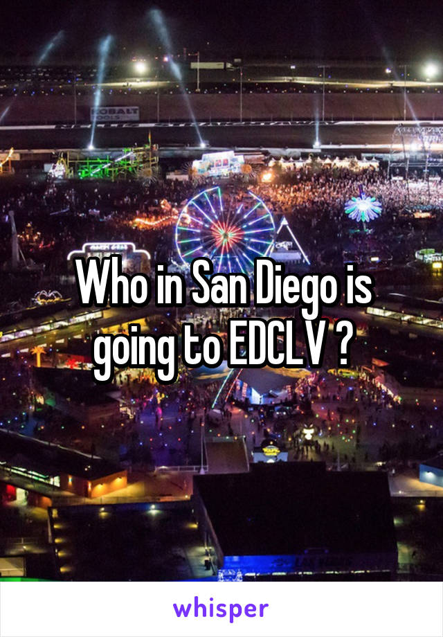 Who in San Diego is going to EDCLV ?