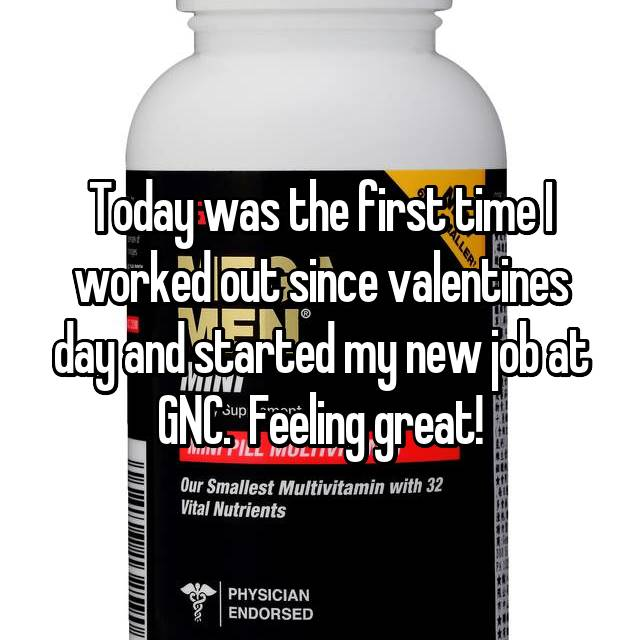 Today was the first time I worked out since valentines day and started my new job at GNC.  Feeling great!