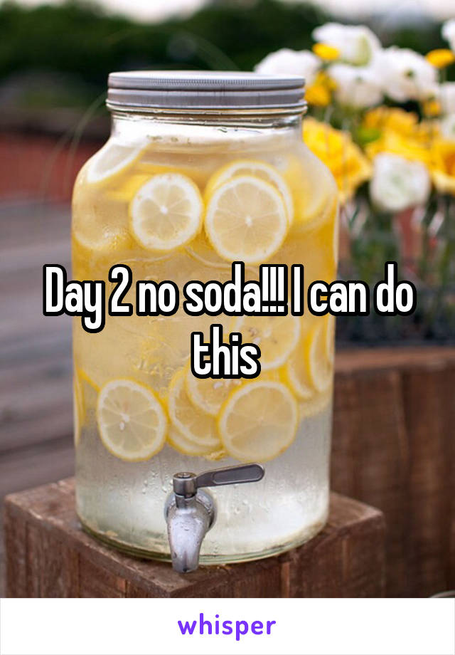 Day 2 no soda!!! I can do this