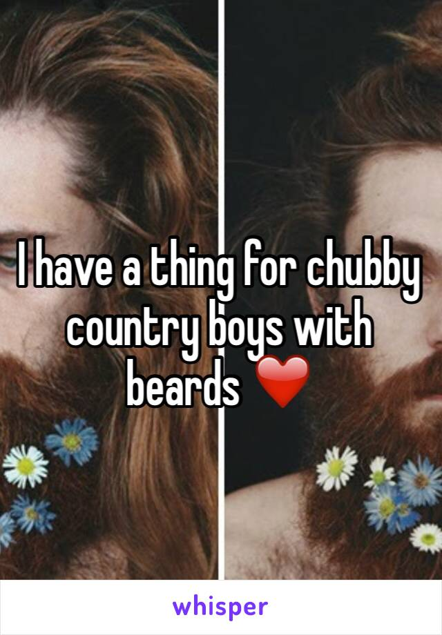I have a thing for chubby country boys with beards ❤️