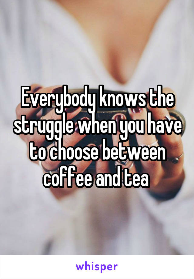 Everybody knows the struggle when you have to choose between coffee and tea