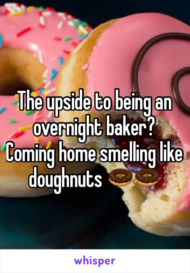 The upside to being an overnight baker?  Coming home smelling like doughnuts 🍩🍩