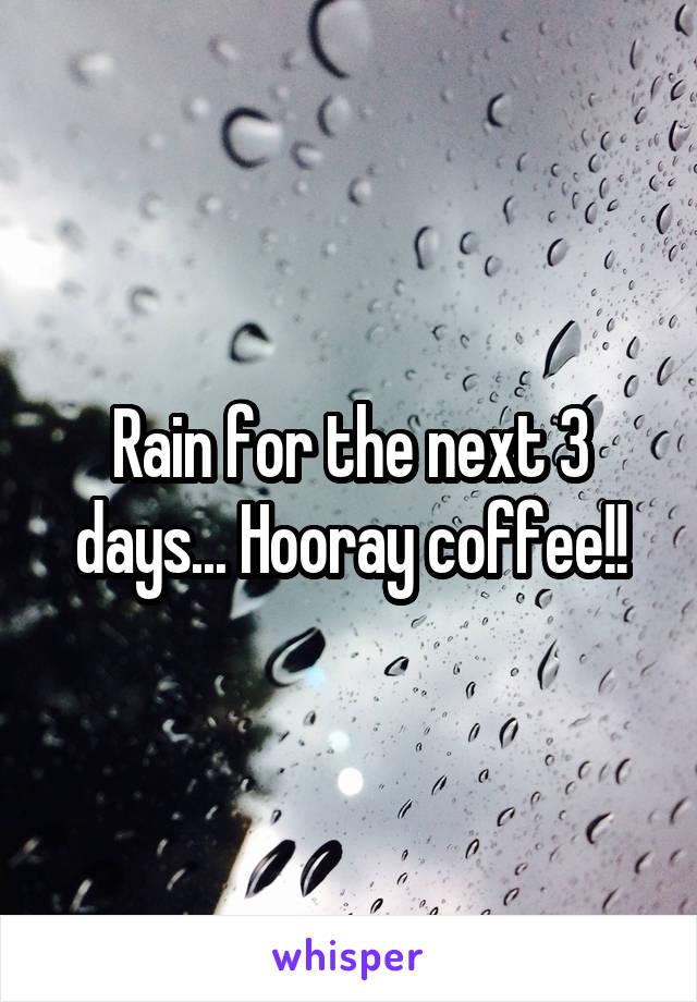 Rain for the next 3 days... Hooray coffee!!