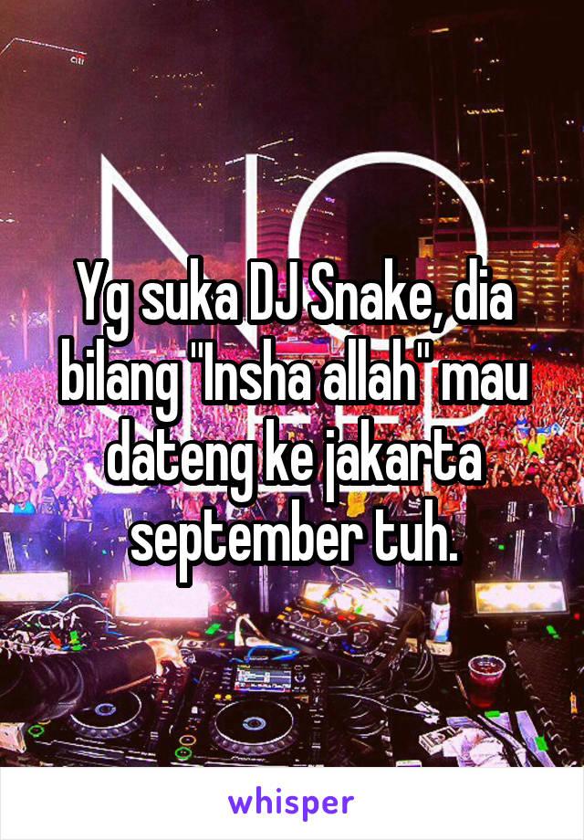 "Yg suka DJ Snake, dia bilang ""Insha allah"" mau dateng ke jakarta september tuh."