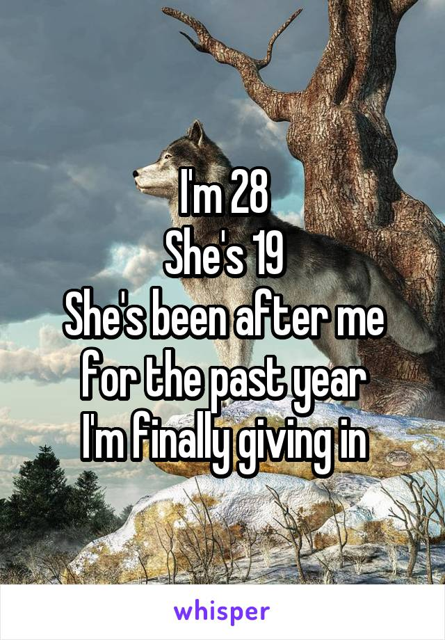 I'm 28 She's 19 She's been after me for the past year I'm finally giving in
