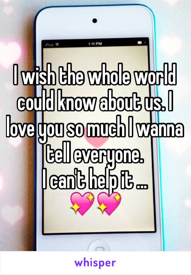 I wish the whole world could know about us. I love you so much I wanna tell everyone. I can't help it ... 💖💖