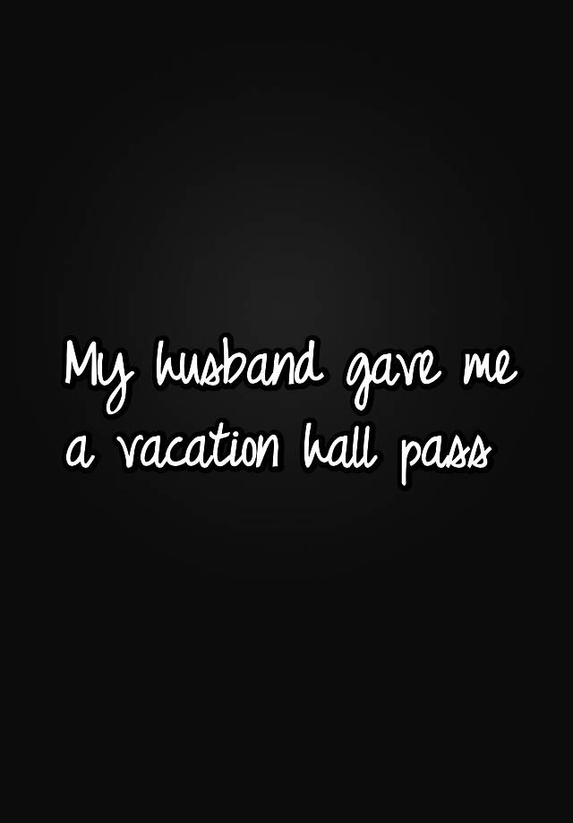My husband gave me a hall pass