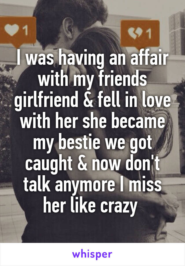 I was having an affair with my friends girlfriend & fell in love