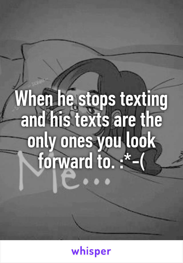 When he stops texting