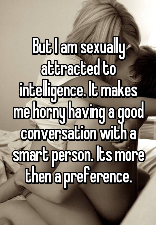 Sexually attracted to intelligence