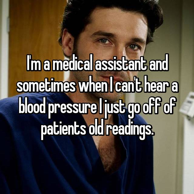 I'm a medical assistant and sometimes when I can't hear a blood pressure I just go off of patients old readings.