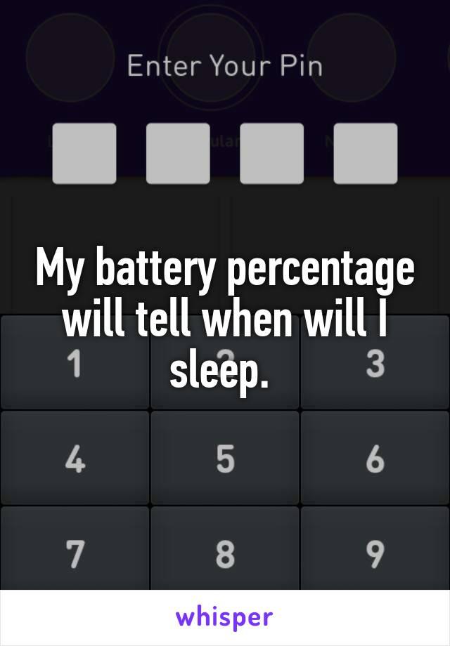 My battery percentage will tell when will I sleep.