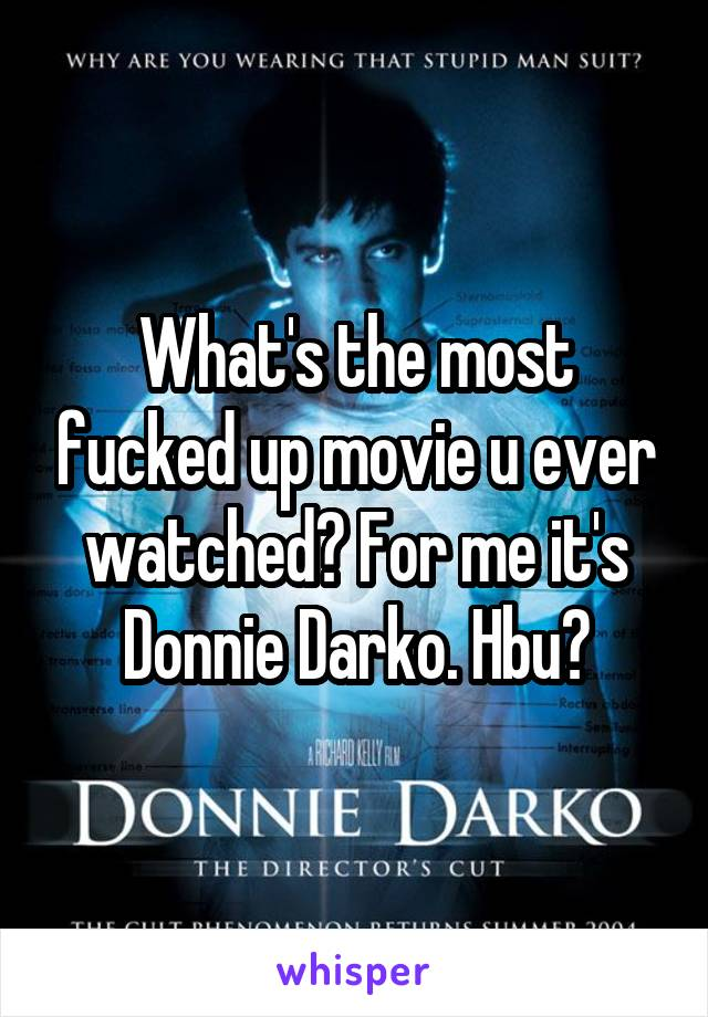What's the most fucked up movie u ever watched? For me it's Donnie Darko. Hbu?