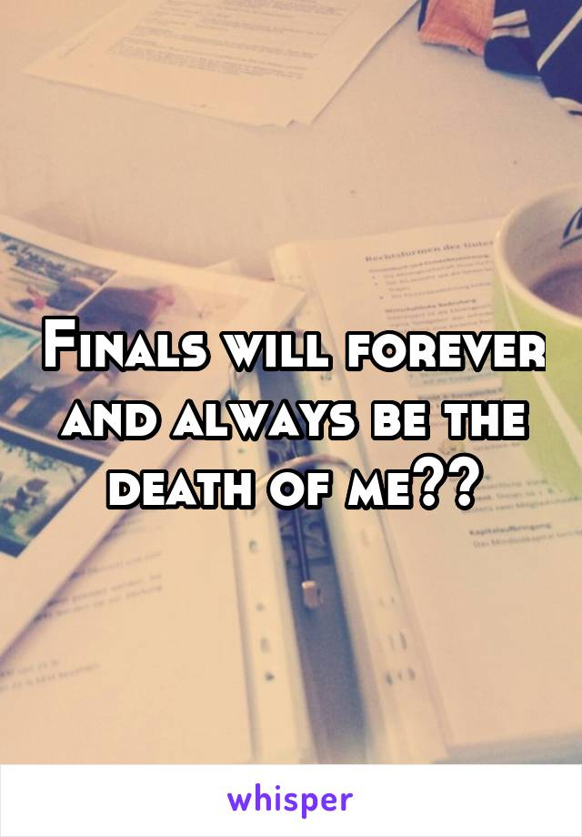 Finals will forever and always be the death of me😩🔫