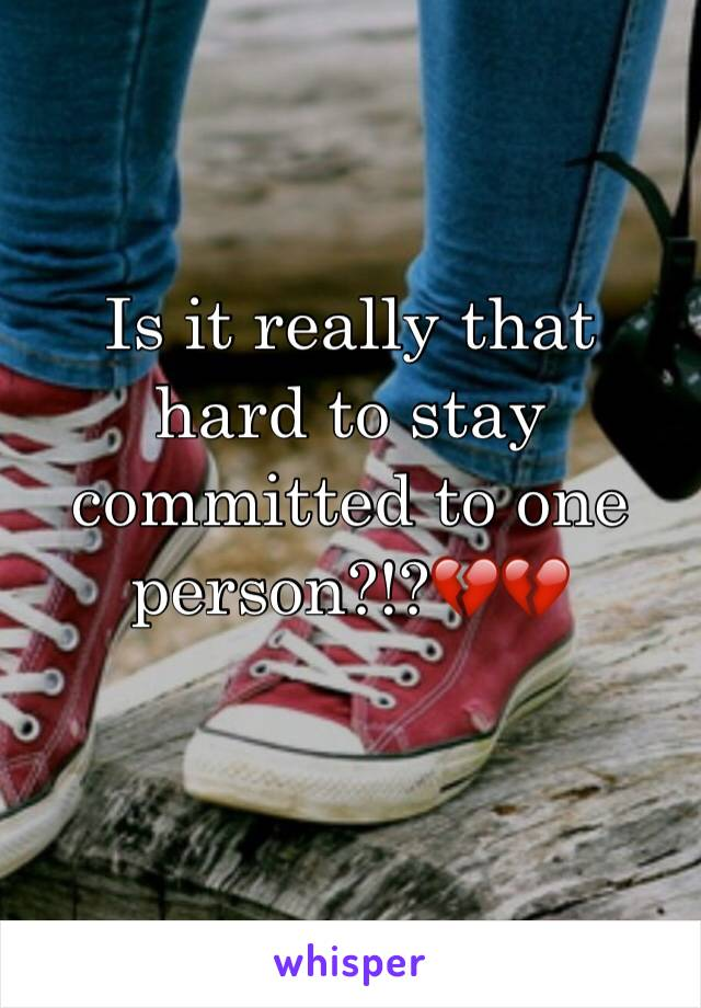 Is it really that hard to stay committed to one person?!?💔💔